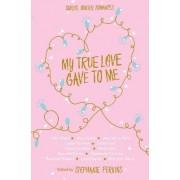 My True Love Gave to Me by Stephanie Perkins
