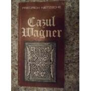 Cazul Wagner - Friedrich Nietzsche