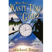 Why Not Waste Time with God? by Michael Evans