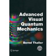 Advanced Visual Quantum Mechanics by Bernd Thaller