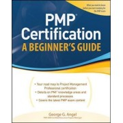 PMP Certification, A Beginner's Guide by George G. Angel