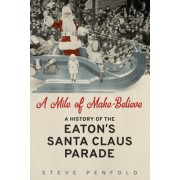 A Mile of Make Believe: A History of the Eaton's Santa Claus Parade