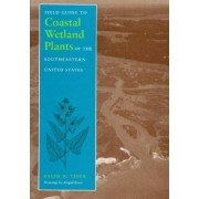 Field Guide to Coastal Wetland Plants of the South-eastern United States by Ralph W. Tiner