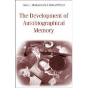 The Development of Autobiographical Memory by Hans J. Markowitsch