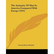 The Antiquity of Man in America Compared with Europe (1914) by Newton Horace Winchell