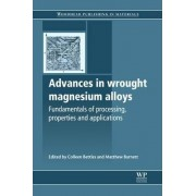 Advances in Wrought Magnesium Alloys by Colleen Bettles