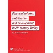 Financial Reforms, Stabilization and Development in 21st-Century Turkey by Haluk Haksal