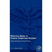 Practical Guide to Clinical Computing Systems by Thomas H. Payne