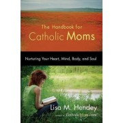 The Handbook for Catholic Moms by Lisa Hendey