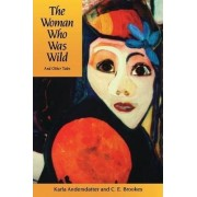 The Woman Who Was Wild and Other Tales by Karla Andersdatter