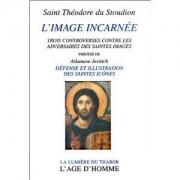 L'image Incarnée - Trois Controverses Contre Les Adversaires Des Saintes Images