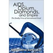 AIDS, Opium, Diamonds, and Empire by M D Nancy Turner Banks