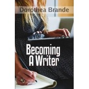 Becoming a Writer by Dorothea Brande