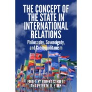 The Concept of the State in International Relations by STIRK PETER M R