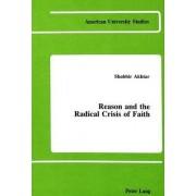 Reason and the Radical Crisis of Faith by Shabbir Akhtar