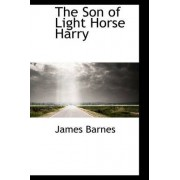 The Son of Light Horse Harry by James Barnes