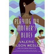 Playing My Mother's Blues by Valerie W Wesley