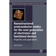 Nanostructured Semiconductor Oxides for the Next Generation of Electronics and Functional Devices: Properties and Applications