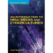 An Introduction to New Media and Cybercultures by Pramod K. Nayar