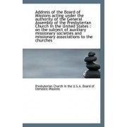 Address of the Board of Missions Acting Under the Authority of the General Assembly of the Presbyter by Church in the U S a Board of Domestic M