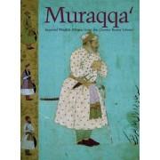 Muraqqa': Imperial Mughal Albums