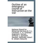 Outline of an Emergency Course of Instruction on the War by Na Board for Historical Service (U S )