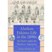 Alaskan Eskimo Life in the 1890s as Sketched by Native Artists by George Phebus