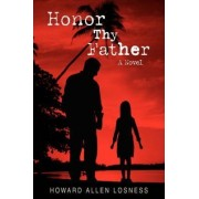 Honor Thy Father by Howard Allen Losness