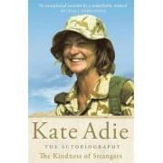 The Autobiography: the Kindness of Strangers by Kate Adie