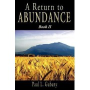 A Return to Abundance, Book II by Paul L Gubany