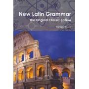 New Latin Grammar - The Original Classic Edition by Charles E Bennett