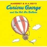 Curious George and the Hot Air Balloon by Margret Rey