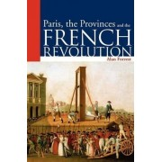 Paris, The Provinces and the French Revolution by Alan I. Forrest