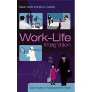Work-Life Integration - Case Studies of Organizational Change by Suzan Lewis