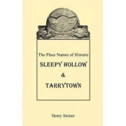 The Place Names of Historic Sleepy Hollow & Tarrytown [New York] by Henry Steiner