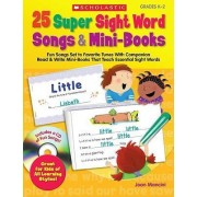 25 Super Sight Word Songs & Mini-Books, Grades K-2 by Joan Mancini