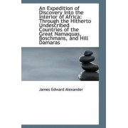 An Expedition of Discovery Into the Interior of Africa by James Edward Alexander