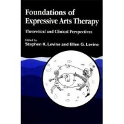 Foundations of Expressive Arts Therapy by Stephen K. Levine