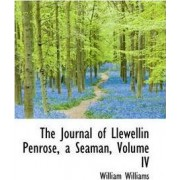 The Journal of Llewellin Penrose, a Seaman, Volume IV by William Williams