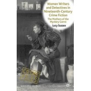 Women Writers and Detectives in Nineteenth-Century Crime Fiction by Lucy Sussex