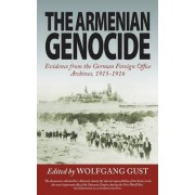 The Armenian Genocide by Wolfgang Gust