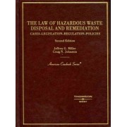 The Law of Hazardous Waste Disposal and Remediation by Jeffrey Miller