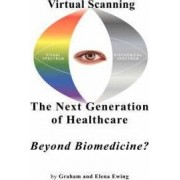 Virtual Scanning - a New Generation of Healthcare-beyond Biomedicine? by Graham Wilfred Ewing