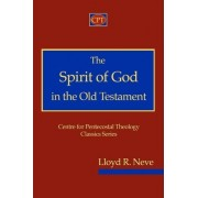 The Spirit of God in the Old Testament by Lloyd R Neve