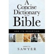 A Concise Dictionary of the Bible and Its Reception by John F. A. Sawyer