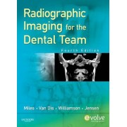 Radiographic Imaging for the Dental Team by Dale A. Miles