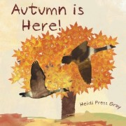 Autumn Is Here! by Heidi Pross Gray