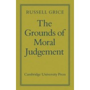 The Grounds of Moral Judgement by Geoffrey Russell Grice