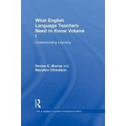 What English Language Teachers Need to Know: v. 1 by Denise E. Murray