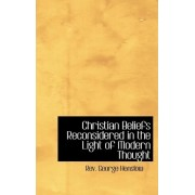 Christian Beliefs Reconsidered in the Light of Modern Thought by Rev George Henslow